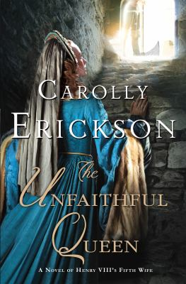 The unfaithful queen : a novel of Henry VIII's fifth wife Book cover