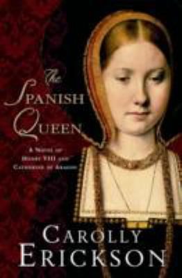 The Spanish queen : a novel of Henry VIII and Catherine of Aragon Book cover