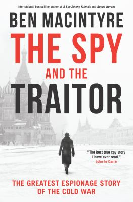 The spy and the traitor : the greatest espionage story of the Cold War Book cover