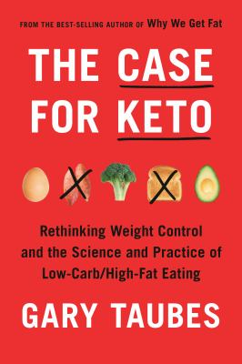 The case for Keto : rethinking weight control and the science and practice of low-carb/high-fat eating Book cover