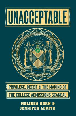 Unacceptable : privilege, deceit & the making of the college admissions scandal Book cover