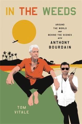 In the weeds : around the world and behind the scenes with Anthony Bourdain Book cover