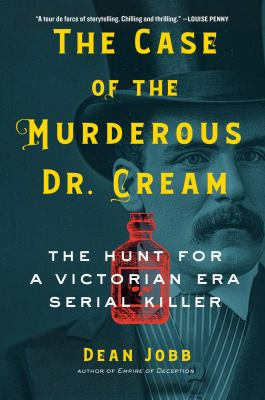 The case of the murderous Dr. Cream : the hunt for a Victorian era serial killer Book cover