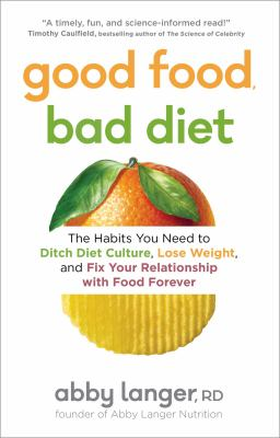 Good food, bad diet : the habits you need to ditch diet culture, lose weight, and fix your relationship with food forever Book cover
