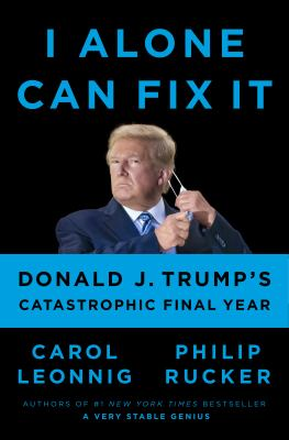 I alone can fix it : Donald J. Trump's catastrophic final year Book cover