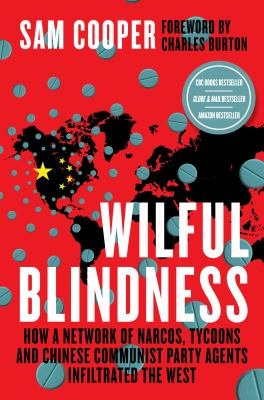 Wilful blindness : how a network of narcos, tycoons and CCP agents infiltrated the West Book cover