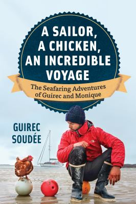 A sailor, a chicken, an incredible voyage : the seafaring adventures of Guirec and Monique Book cover