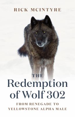 The redemption of wolf 302 : from renegade to Yellowstone alpha male Book cover