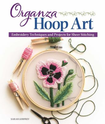 Organza hoop art : embroidery techniques and projects for sheer stitching Book cover